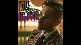 EXILE ATSUSHI / Suddenly (Music Video)