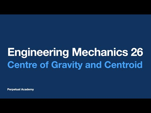 Engineering Mechanics Part 8.1 - Center of Gravity and Centroid