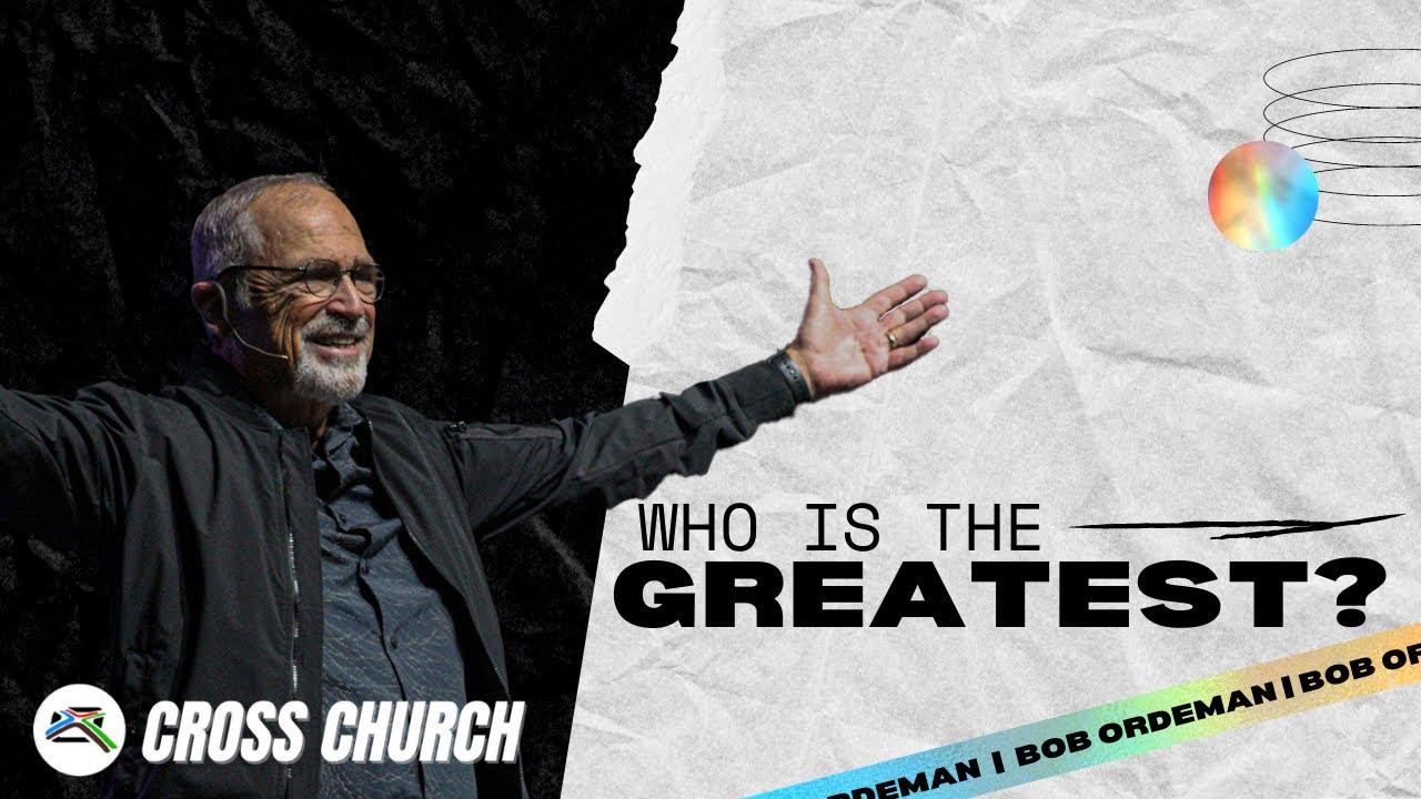 🔴 CROSS CHURCH LIVE | Bob Ordeman | Who is the Greatest? | CROSS CHURCH RGV