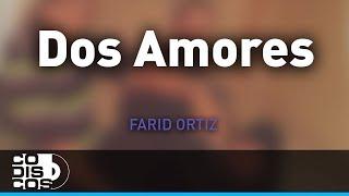 Dos Amores, Farid Ortiz y Negrito Osorio - Audio