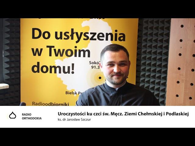 Uroczystości ku czci św. Męczenników Ziemi Chełmskiej i Podlaskiej - ks. dr Jarosław Szczur.