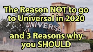 The Reason NOT to go to Universal Studios Orlando in 2020 and 3 Reasons Why You SHOULD