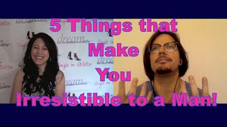 5 Things that Make You Irresistible to a Man! - Dating Advice