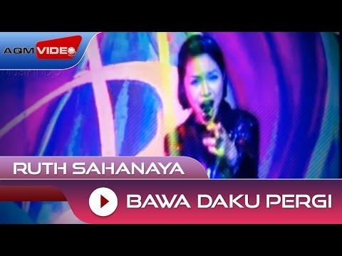 Ruth Sahanaya - Bawa Daku Pergi | Official Video