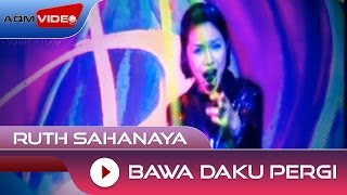 Ruth Sahanaya - Bawa Daku Pergi | Official Video