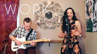 Work - Rihanna ft. Drake (Live Cover by Lisa Mishra + Joseph Bakke)