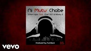 Urban Hype - Ni Mutu Chabe (AUDIO) Ft. Chef 187 & Macky2
