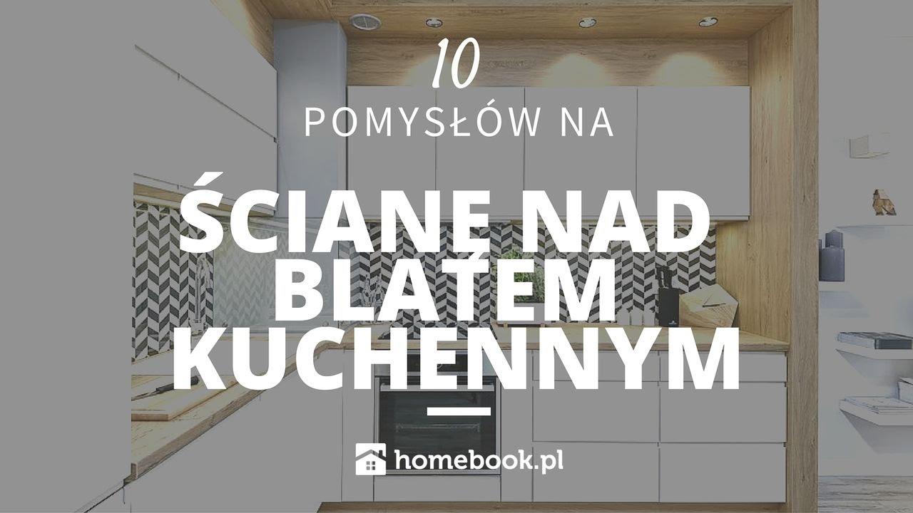 Jak Zaaranżować ścianę Nad Blatem Kuchennym 10 Pomysłów Aranżacja
