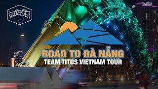 "Team Titus ""Road to Da Nang""– Vietnam Tour 2015"