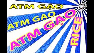 ATM gạo Thủ Đức, câu chuyện ly kỳ không tưởng, xem hết video sẽ thấy Rice ATM Việt Nam.