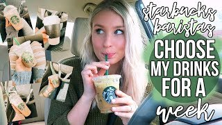 LETTING STARBUCKS BARISTAS CHOOSE MY DRINKS FOR A WEEK!