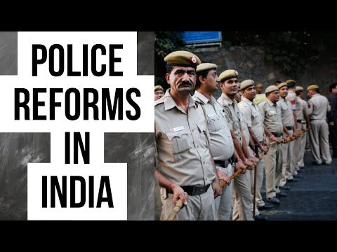 (English) Police reforms in India - Need, History, Reforms so far and Supreme Court directives