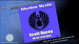 Scott Ducey - We Got To Get Down (Original Mix) [Rhythm Mystic Recordings]