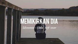 Memikirkan Dia - Seventeen - Chika Lutfi Cover (  / )