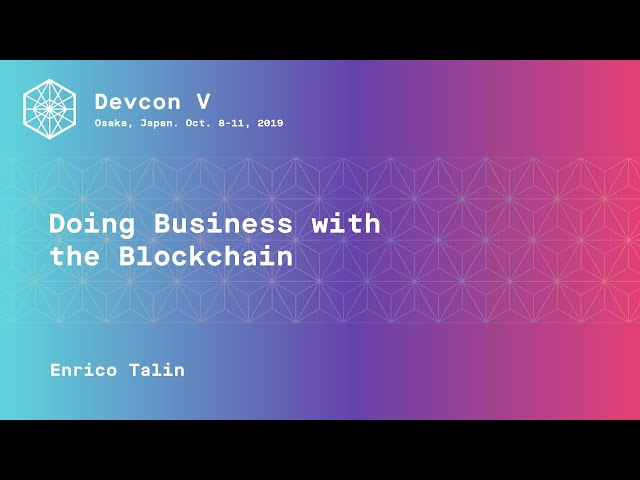 Doing Business with the Blockchain by Enrico Talin (Devcon5)
