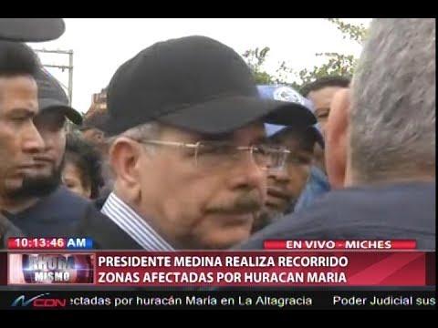 Presidente Danilo Medina realiza recorrido en zonas afectadas por huracán María