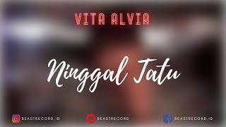 Vita Alvia - Ninggal Tatu Lirik | Ninggal Tatu - Vita Alvia Lyrics