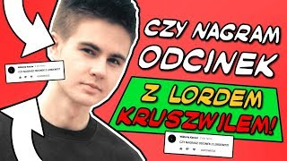 CZY NAGRAM ODCINEK z LORDEM KRUSZWILEM?! /w karolek