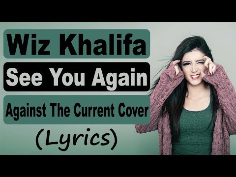 """""""See You Again"""" - Wiz Khalifa feat. Charlie Puth (Against The Current Cover)(Lyrics)"""