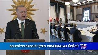 """Cumhurbaşkanı Erdoğan: """"Belediyelerdeki İşten Çıkarmalar Üzücü"""""""