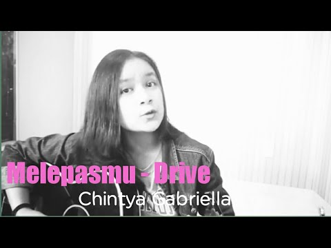Melepasmu - Drive (Acoustic Cover)  by Chintya Gabrilla