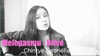 Melepasmu - Drive (Acoustic Cover)  by Chintya Gabrilla