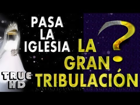 """La Iglesia Pasa Por La Gran Tribulación"" La Biblia Lo Aclara"