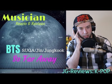 Musician Reacts & Reviews  BTS - So Far Away (SUGA, Jin, Jungkook VER.) | JG-REVIEWS:K-POP
