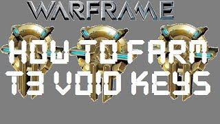 Warframe - How To Farm For T3 Void Keys