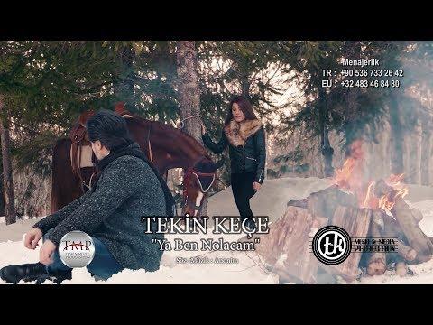 Tekin Keçe  -  Ya Ben Nolacam  ( Offıcıal Video 2018 )