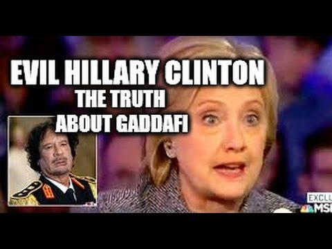 Evil Hillary Clinton Exposed! Muammar Gaddafi & Libya - Why He Was Murdered - The Truth!