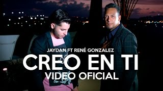 Jaydan ft. René  González - Creo En Ti (VIDEO OFICIAL)