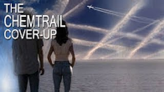 The Chemtrail Cover-up - The Secret Geoengineering Program