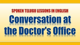 06 - Spoken Telugu (Intermediate Level) Learning Videos - Conversation at the Doctor's Office