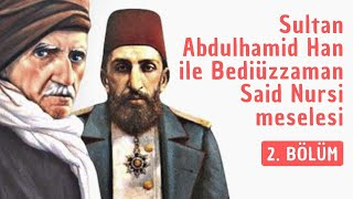 sultan abdulhamit han ile bediüzzaman said nursi meselesi 2 bölüm