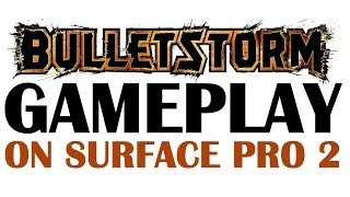 Bulletstorm Gameplay on Microsoft Surface Pro 2 (Full HD 1080p)