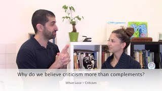 Why do we believe criticism more than praise? When love=criticism