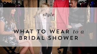 WHAT TO WEAR: BRIDAL SHOWER