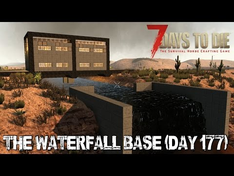 7 Days To Die (Alpha 15) - The Waterfall Base (Day 177)