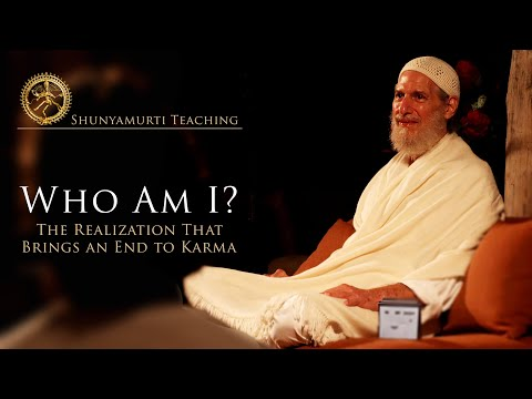 Who Am I? The Realization That Brings an End to Karma ~ Shunyamurti Satsang with Q&A