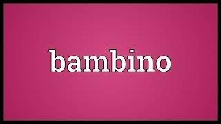 Download lagu Bambino Meaning MP3