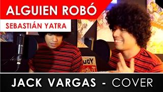 SEBASTIÁN YATRA - ALGUIEN ROBÓ ft. WISIN, NACHO (Cover) Jack Vargas