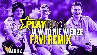Playboys - Ja w to nie wierze (FAVI REMIX)
