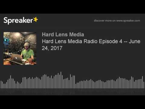 Hard Lens Media Radio Episode 4 - Cannabis, War Crimes, and Burgers- June 24, 2017