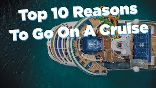 Top 10 Reasons to Cruise