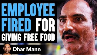 Employee FIRED For Giving FREE FOOD, What Happens Next Is Shocking | Dhar Mann