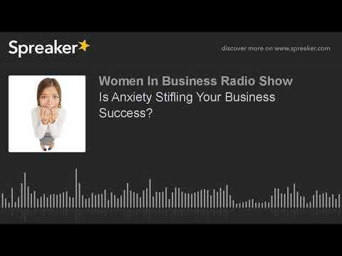 Is Anxiety Stifling Your Business Success? (part 2 of 4)