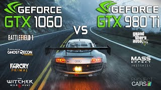 gTX 980 Ti 6GB vs GTX 1060 6GB Test in 7 Games