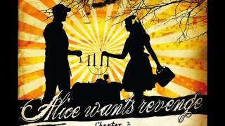 Alice wants Revenge  - Anthem