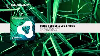 Denis Sender & Loz Bridge - All I Ever Wanted (Uplifting Remix)